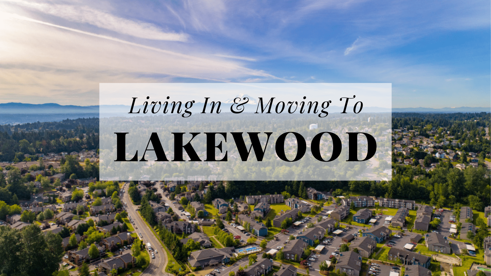 Living In & Moving To Lakewood, WA
