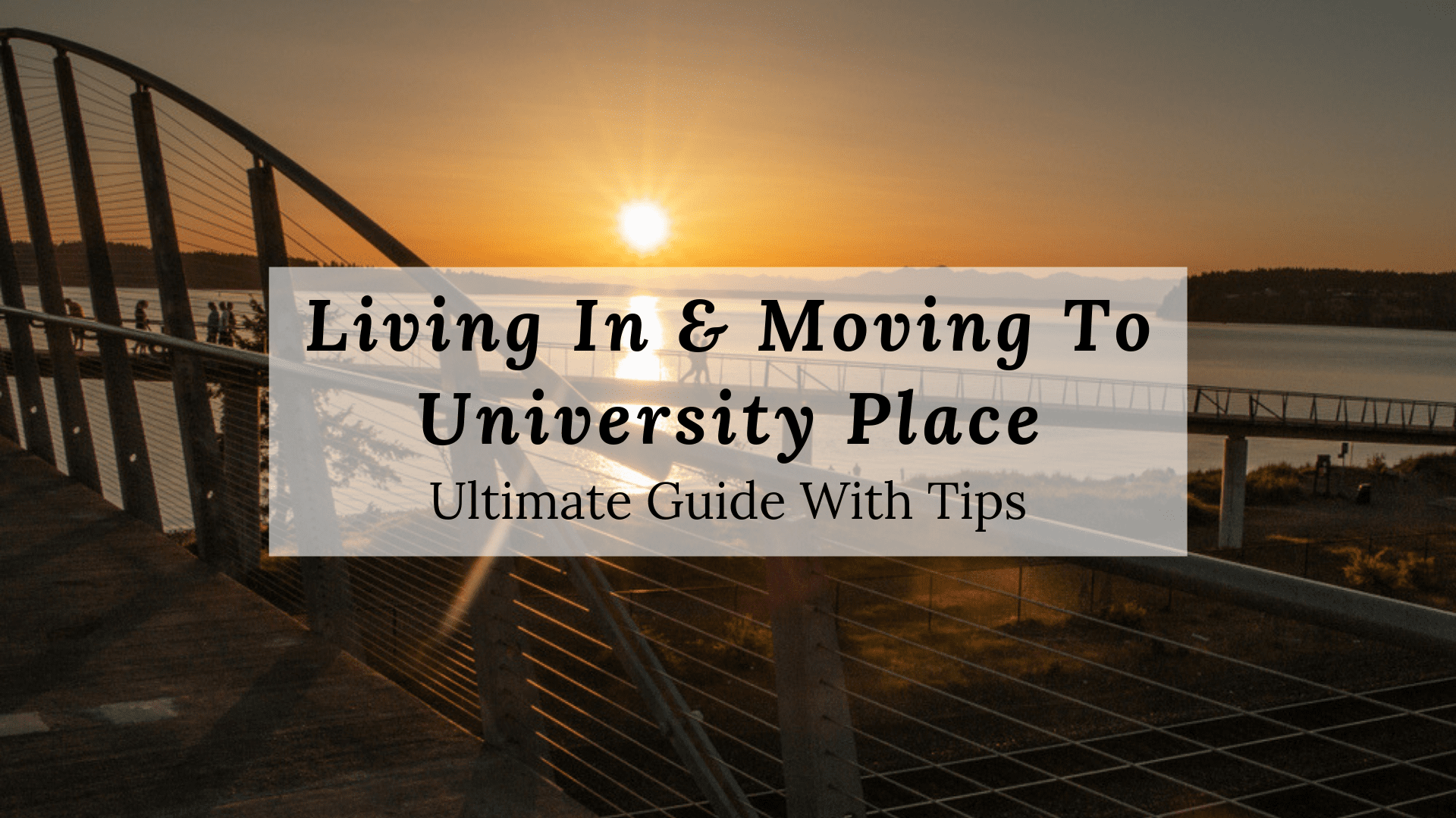 Living In Amp Moving To University Place Wa 2019 Ultimate
